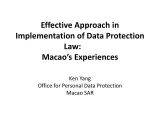Effective Approach in Implementation of Data Protection Law:	 Macao�s Experiences