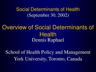 Social Determinants of Health  September 30, 2002  Overview of Social Determinants of Health