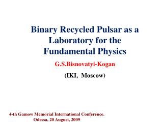 Binary Recycled Pulsar as a Laboratory for the Fundamental Physics  G.S.Bisnovatyi-Kogan
