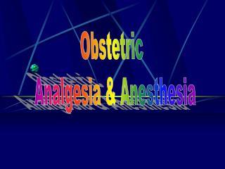 Obstetric  Analgesia & Anesthesia