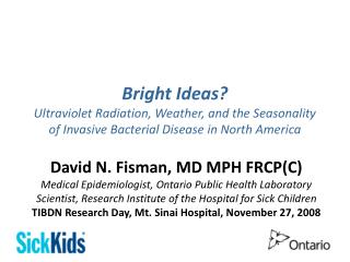 David N. Fisman, MD MPH FRCP(C) Medical Epidemiologist, Ontario Public Health Laboratory