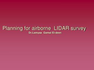 Planning for airborne  LIDAR survey  Dr.Lamyaa  Gamal El-deen