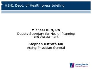 Michael Huff, RN Deputy Secretary for Health Planning and Assessment Stephen Ostroff, MD