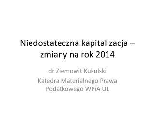 Niedostateczna kapitalizacja – zmiany na rok 2014