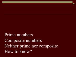Prime numbers Composite numbers Neither prime nor composite How to know