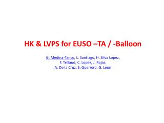 HK & LVPS for EUSO �TA / -Balloon G. Medina-Tanco , L. Santiago, H. Silva Lopez,
