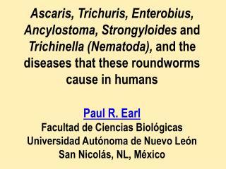 Ascaris, Trichuris, Enterobius, Ancylostoma, Strongyloides and Trichinella Nematoda, and the diseases that these roundwo