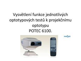 Vysvětlení funkce jednotlivých  optotypových  testů k projekčnímu optotypu POTEC 6100.