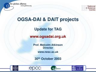 OGSA-DAI & DAIT projects Update for TAG ogsadai.uk Prof. Malcolm Atkinson Director