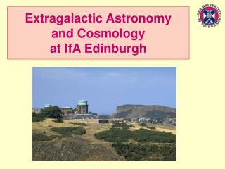Extragalactic Astronomy and Cosmology  at IfA Edinburgh