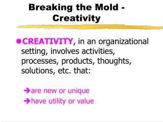 Breaking the Mold - Creativity