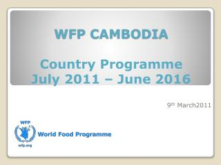 WFP CAMBODIA Country  Programme July 2011 – June 2016