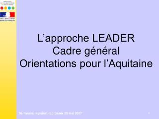 L'approche LEADER Cadre général Orientations pour l'Aquitaine