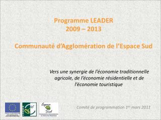 Programme LEADER 2009 – 2013 Communauté  d'Agglomération de l'Espace  Sud