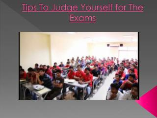 Tips To Judge Yourself for The Exams