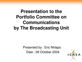 Presentation to the  Portfolio Committee on Communications by The Broadcasting Unit