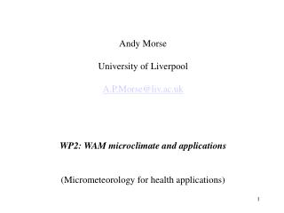 Andy Morse University of Liverpool A.P.Morse@liv.ac.uk WP2: WAM microclimate and applications