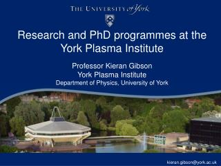 Research and PhD programmes at the  York Plasma Institute Professor Kieran Gibson