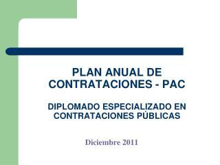 PLAN ANUAL DE CONTRATACIONES - PAC  DIPLOMADO ESPECIALIZADO EN CONTRATACIONES PÚBLICAS