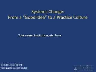"Systems Change: From a ""Good Idea"" to a Practice Culture"