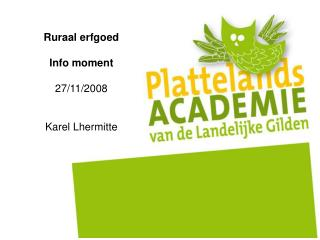 Ruraal erfgoed  Info moment  27/11/2008 Karel Lhermitte