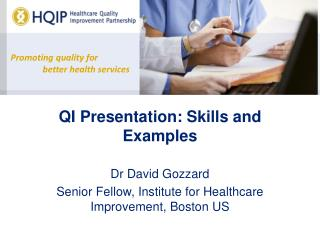 QI Presentation: Skills and Examples Dr David Gozzard