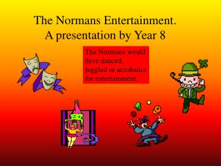 The Normans Entertainment. A presentation by Year 8