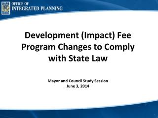 Development (Impact) Fee Program Changes to Comply with State Law