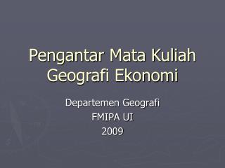 Pengantar Mata Kuliah  Geografi Ekonomi