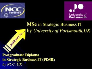 MSc in Strategic Business IT by  University of Portsmouth,UK