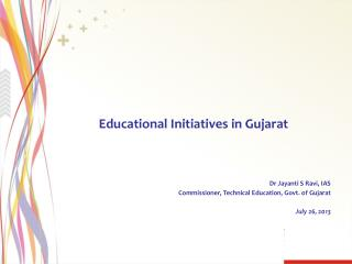 Educational Initiatives in Gujarat Dr Jayanti S Ravi, IAS