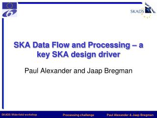 SKA Data Flow and Processing � a key SKA design driver