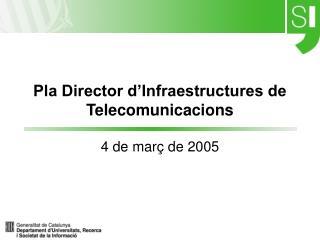 Pla Director d�Infraestructures de Telecomunicacions