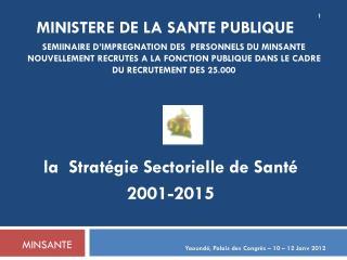 la  Stratégie Sectorielle de Santé  2001-2015