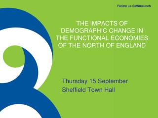 THE IMPACTS OF DEMOGRAPHIC CHANGE IN THE FUNCTIONAL ECONOMIES OF THE NORTH OF ENGLAND
