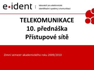 TELEKOMUNIKACE 10. přednáška Přístupové sítě