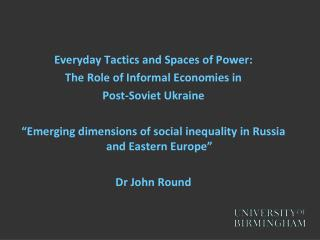 Everyday Tactics and Spaces of Power:  The Role of Informal Economies in  Post-Soviet Ukraine