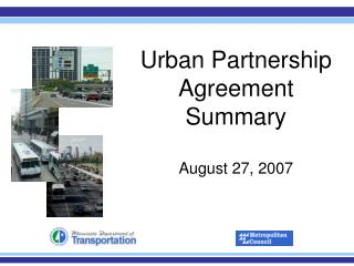 Urban Partnership Agreement Summary August 27, 2007