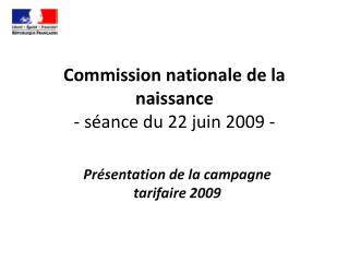 Commission nationale de la naissance  - séance du 22 juin 2009 -