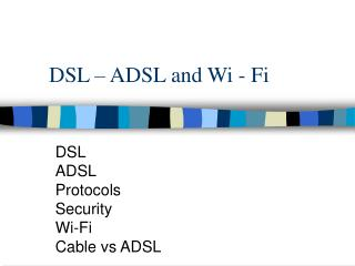 DSL – ADSL and Wi - Fi