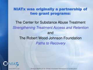 NIATx was originally a partnership of two grant programs: