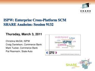 ISPW: Enterprise Cross-Platform SCM SHARE Anaheim: Session 9132