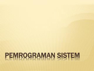 PEMROGRAMAN SISTEM