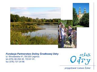 Fundacja Partnerstwo Doliny Środkowej Odry ul. Wrocławska 41, 59-220 Legnica