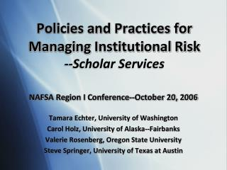 Policies and Practices for Managing Institutional Risk --Scholar Services