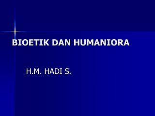 BIOETIK DAN HUMANIORA