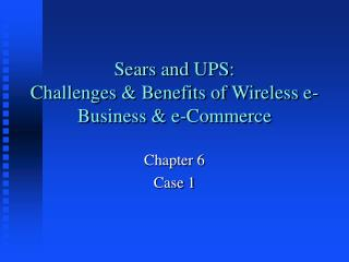 Sears and UPS: Challenges & Benefits of Wireless e-Business & e-Commerce