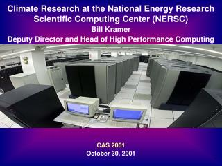 Climate Research at the National Energy Research Scientific Computing Center (NERSC) Bill Kramer