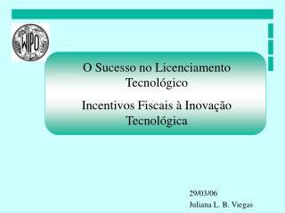 O Sucesso no Licenciamento Tecnológico  Incentivos Fiscais à Inovação Tecnológica