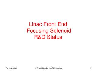 Linac Front End  Focusing Solenoid  R&D Status